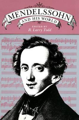 Mendelssohn and His World - R. Larry Todd