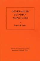 Generalized Feynman Amplitudes. (AM-62), Volume 62 - Eugene R. Speer