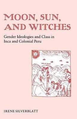 Moon, Sun, and Witches - Irene Marsha Silverblatt