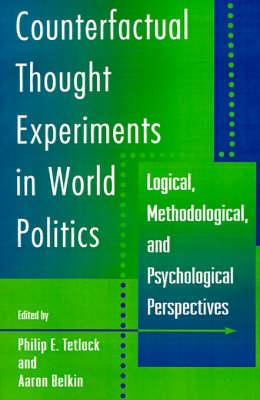 Counterfactual Thought Experiments in World Politics - Philip E. Tetlock; Aaron Belkin