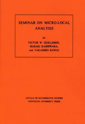 Seminar on Micro-Local Analysis. (AM-93), Volume 93 - Victor Guillemin; Masaki Kashiwara; Takahiro Kawai