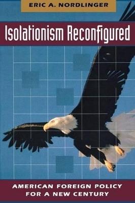 Isolationism Reconfigured - Eric Nordlinger