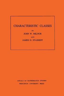 Characteristic Classes. (AM-76), Volume 76 - John Milnor; James D. Stasheff