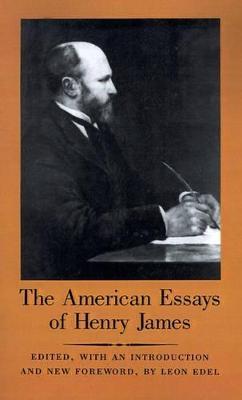 The American Essays of Henry James - Henry James; Leon Edel