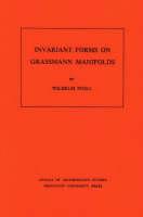 Invariant Forms on Grassmann Manifolds. (AM-89), Volume 89 - Wilhelm Stoll