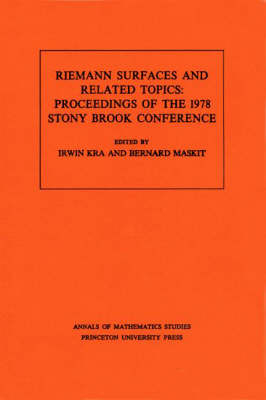 Riemann Surfaces Related Topics (AM-97), Volume 97 - Irwin Kra; Bernard Maskit