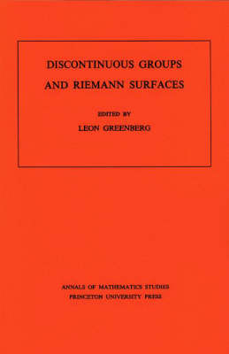 Discontinuous Groups and Riemann Surfaces (AM-79), Volume 79 - Leon Greenberg