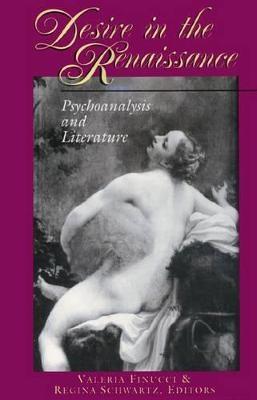 Desire in the Renaissance - Valeria Finucci; Regina Schwartz