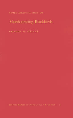 Some Adaptations of Marsh-Nesting Blackbirds. (MPB-14), Volume 14 - Gordon H. Orians
