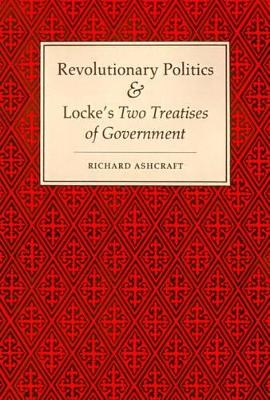 Revolutionary Politics and Locke's Two Treatises of Government - Richard Ashcraft