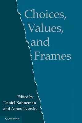 Choices, Values, and Frames - Daniel Kahneman; Amos Tversky