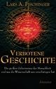 Verbotene Geschichte - Lars A. Fischinger