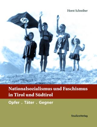 Nationalsozialismus und Faschismus in Tirol und Südtirol - Horst Schreiber