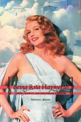 Being Rita Hayworth - Adrienne L. McLean