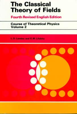The Classical Theory of Fields - L D Landau; E.M. Lifshitz