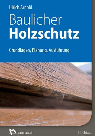 Baulicher Holzschutz - E-Book (PDF) - Ulrich Arnold