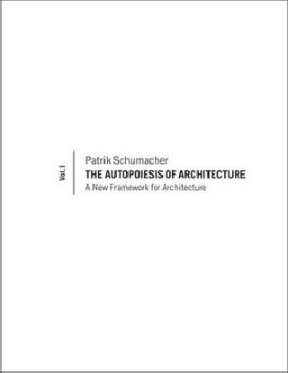 The Autopoiesis of Architecture, Volume I - Patrik Schumacher