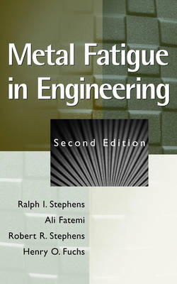 Metal Fatigue in Engineering - Ralph I. Stephens; Ali Fatemi; Robert R. Stephens; Henry O. Fuchs
