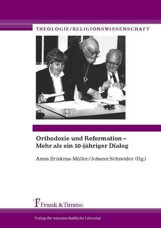 Orthodoxie und Reformation ? Mehr als ein 50jähriger Dialog - Johann Schneider; Anna Briskina-Müller