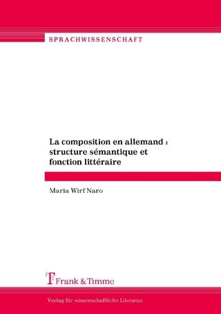 La composition en allemand : structure sémantique et fonction littéraire - Maria Wirf Naro