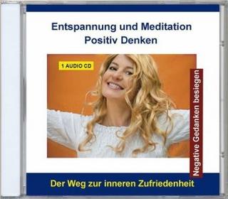 Entspannung und Meditation - Positiv denken, 1 Audio-CD - Thomas Rettenmaier