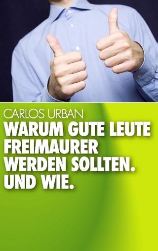 Warum gute Leute Freimaurer werden sollten. - Carlos Urban