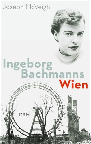 Ingeborg Bachmanns Wien 1946-1953. - Joseph McVeigh
