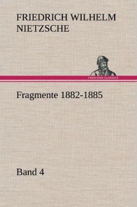 Fragmente 1882-1885, Band 4 - Friedrich Wilhelm Nietzsche