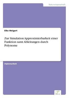 Zur Simulation Approximierbarkeit einer Funktion samt Ableitungen durch Polynome - Elke Weigert
