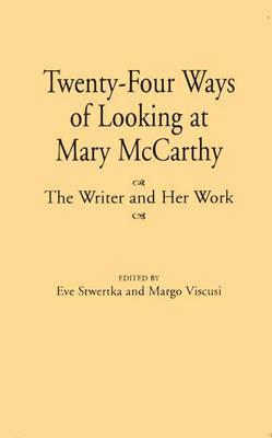 Twenty-Four Ways of Looking at Mary McCarthy - Eve Stwertka; Margo Viscusi