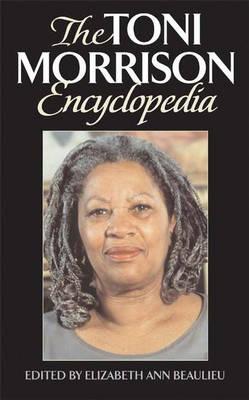 The Toni Morrison Encyclopedia - Elizabeth A. Beaulieu
