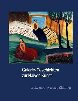 Galerie-Geschichten zur Naiven Kunst - Elke Zimmer; Werner Zimmer