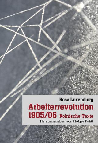 Arbeiterrevolution 1905/06 - Rosa Luxemburg; Holger Politt
