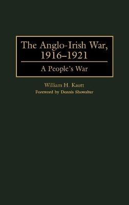 The Anglo-Irish War, 1916-1921 - William Kautt