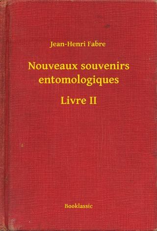 Nouveaux souvenirs entomologiques - Livre II - Jean-Henri Fabre