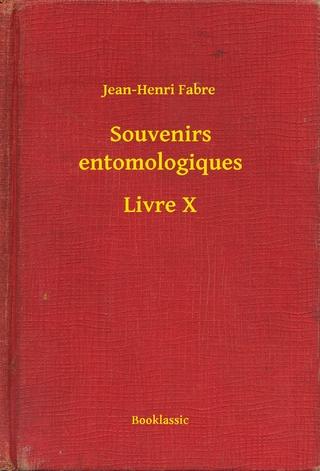 Souvenirs entomologiques - Livre X - Jean-Henri Fabre
