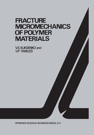 Fracture micromechanics of polymer materials - V.S. Kuksenko; Vitauts P. Tamusz