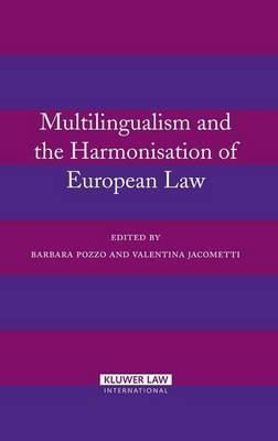Multilingualism and the Harmonisation of European Law - Barbara Pozzo; Valentina Jacometti