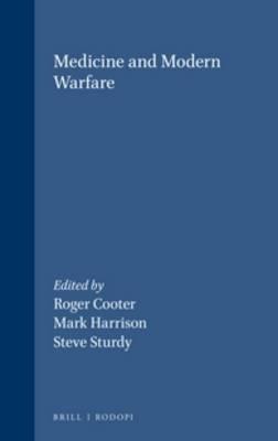 Medicine and Modern Warfare - Roger Cooter; Mark Harrison; Steve Sturdy