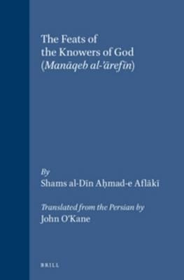 The Feats of the Knowers of God - Shams al-Din Ah mad-e Aflaki