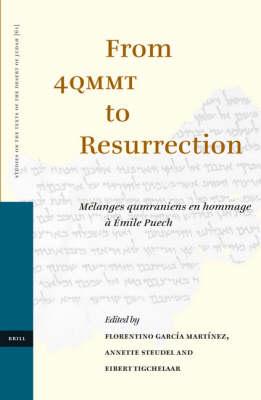 From 4QMMT to Resurrection - Florentino Garcia Martinez; Annette Steudel; Tigchelaar
