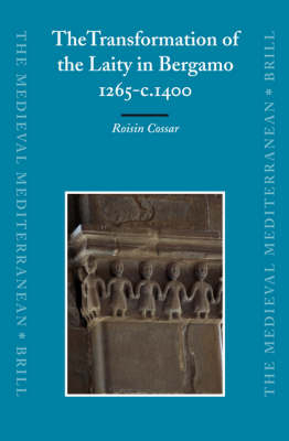 The Transformation of the Laity in Bergamo, 1265-c.1400 - Roisin Cossar