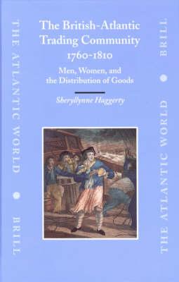 The British-Atlantic Trading Community, 1760-1810 - Sherryllynne Haggerty