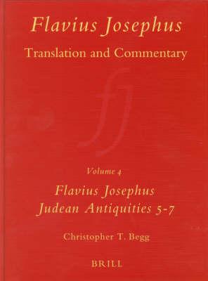 Flavius Josephus: Translation and Commentary, Volume 4: Judean Antiquities, Books 5-7 - Christopher T. Begg