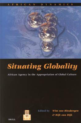 Situating Globality - Wim van Binsbergen; Rijk van Dijk