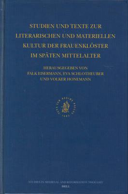 Studien und Texte zur literarischen und materiellen Kultur der Frauenkloester im spaten Mittelalter - Falk Eisermann; Eva Schlotheuber; Volker Honemann