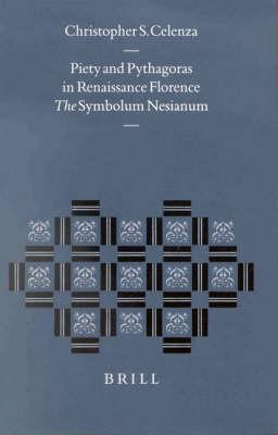 Piety and Pythagoras in Renaissance Florence: The Symbolum Nesianum - Christopher Celenza