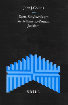Seers, Sibyls and Sages in Hellenistic-Roman Judaism - John J. Collins