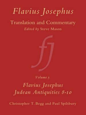 Flavius Josephus: Translation and Commentary, Volume 5: Judean Antiquities, Books 8-10 - Christopher T. Begg; Paul Spilsbury