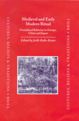 Medieval and Early Modern Ritual: Formalized Behavior in Europe, China and Japan - Joelle Rollo-Koster